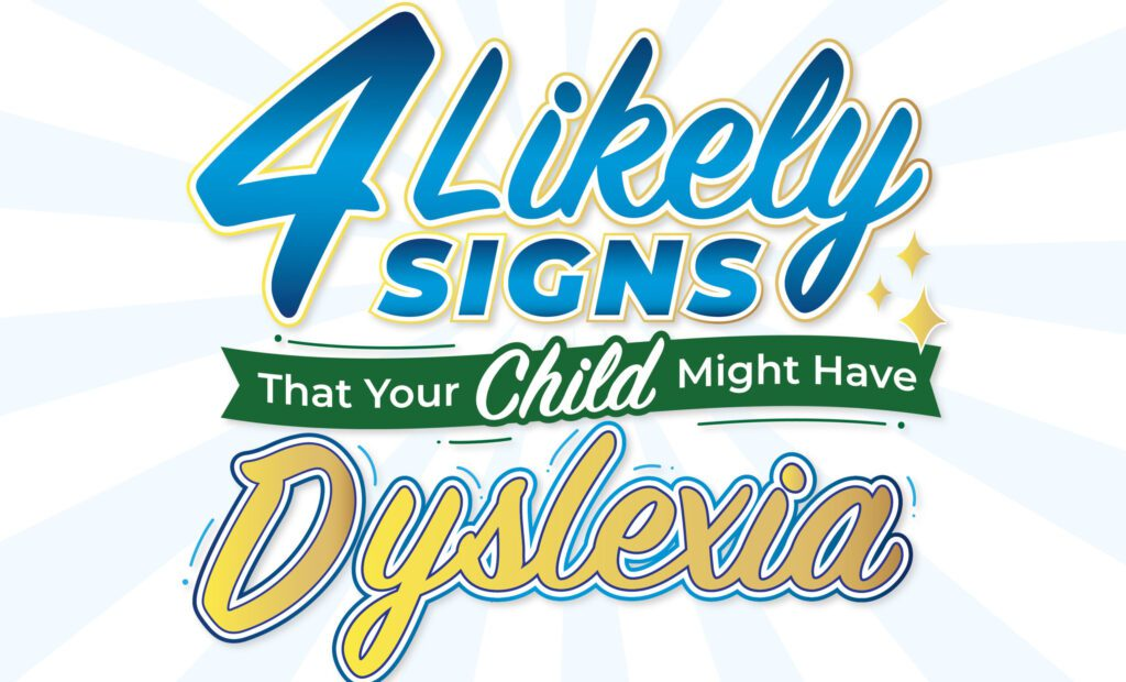 4 Likely Signs that Your Child Might Have Dyslexia